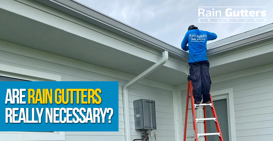 Rain Gutters Installation Necessary For a House