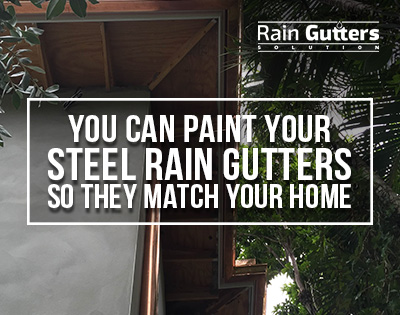 You can paint your steel rain gutters so they match your home