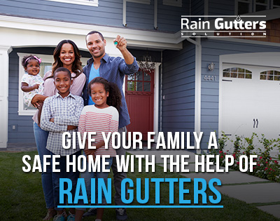 Give your family a safe home with the help of rain gutters