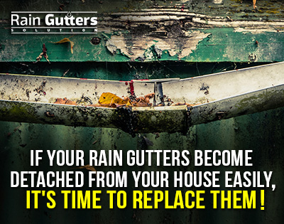 If your rain gutters become detached from your house easily, it's time to replace them!